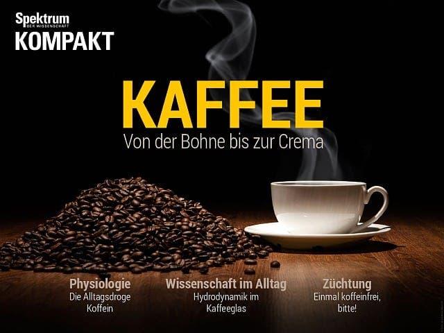 Spektrum Kompakt:  Kaffee – Von der Bohne bis zur Crema