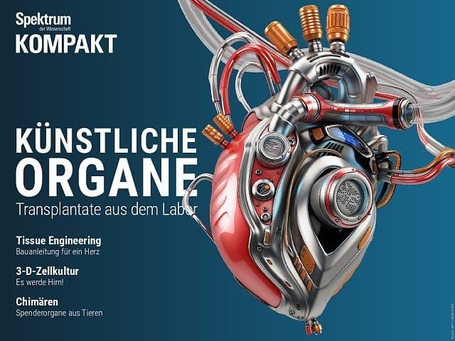 Spektrum Kompakt:  Künstliche Organe – Transplantate aus dem Labor