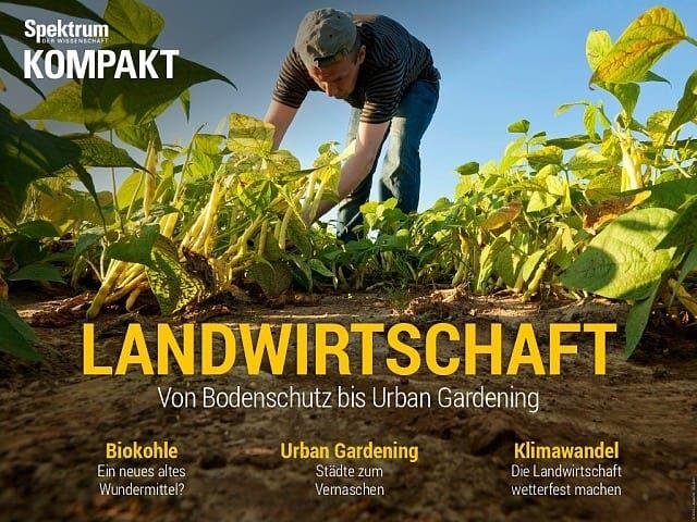 Spektrum Kompakt:  Landwirtschaft – Von Bodenschutz bis Urban Gardening
