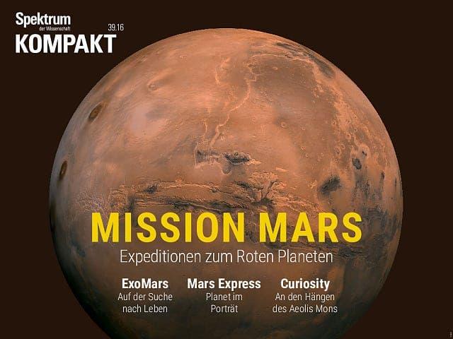 Spektrum Kompakt:  Mission Mars – Die aktuellen Expeditionen zum Roten Planeten