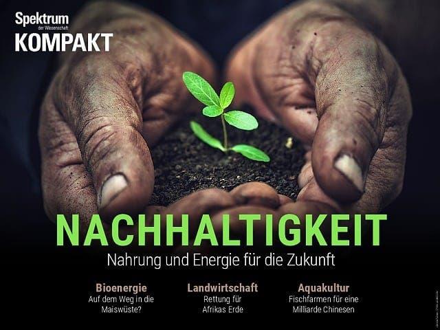 Spektrum Kompakt:  Nachhaltigkeit – Nahrung und Energie für die Zukunft