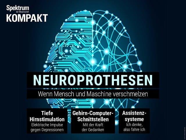 Spektrum Kompakt:  Neuroprothesen – Wenn Mensch und Maschine verschmelzen