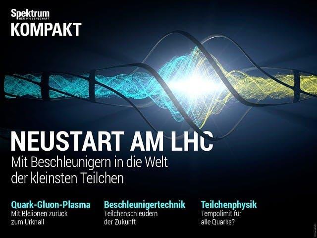 Spektrum Kompakt:  Neustart am LHC – Mit Beschleunigern in die Welt der kleinsten Teilchen