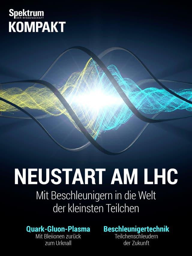 Neustart am LHC - Mit Beschleunigern in die Welt der kleinsten Teilchen