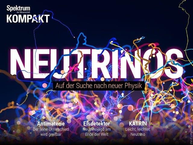 Spektrum Kompakt:  Neutrinos – Auf der Suche nach neuer Physik