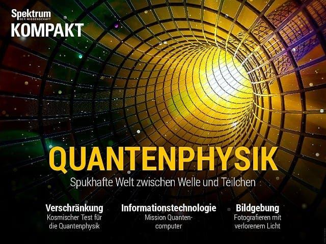 Spektrum Kompakt:  Quantenphysik – Spukhafte Welt zwischen Welle und Teilchen