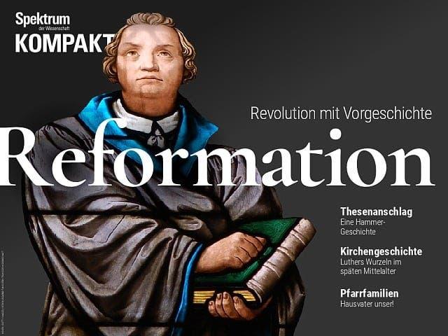 Spektrum Kompakt:  Reformation – Revolution mit Vorgeschichte