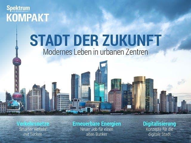 Spektrum Kompakt:  Stadt der Zukunft – Modernes Leben in urbanen Zentren