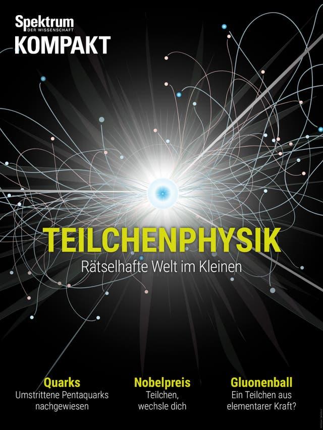 Teilchenphysik - Rätselhafte Welt im Kleinen