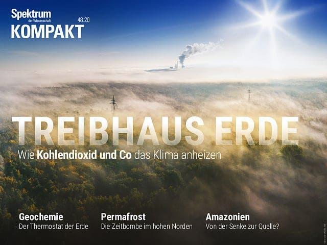 Spektrum Kompakt:  Treibhaus Erde – Wie Kohlendioxid und Co das Klima anheizen
