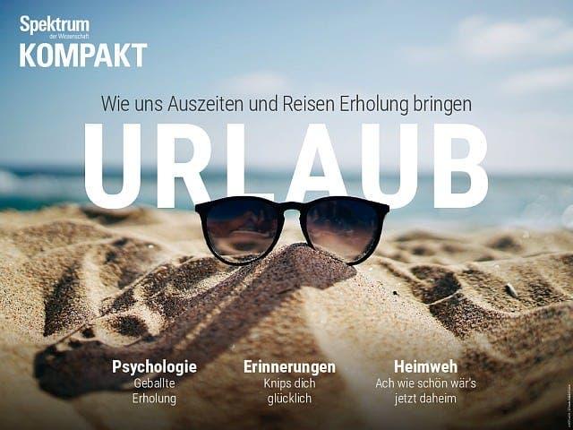 Spektrum Kompakt:  Urlaub – Wie uns Auszeiten und Reisen Erholung bringen