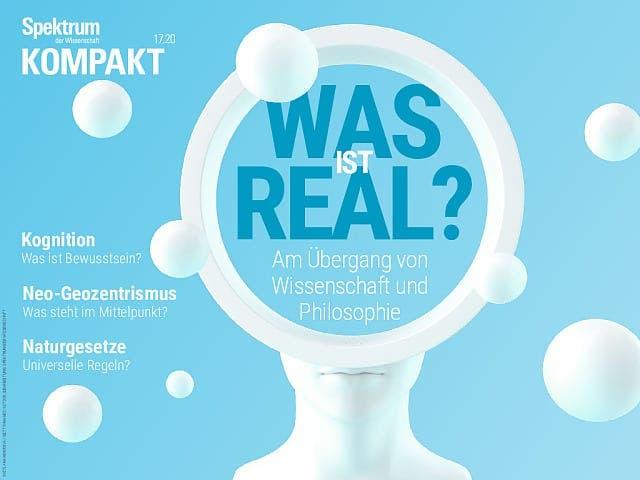 Spektrum Kompakt:  Was ist real? – Am Übergang von Wissenschaft und Philosophie